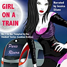 Girl on a Train: Tempted by her Student, Book 1 (       UNABRIDGED) by Paris Rivera Narrated by Jessica Silano