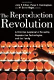 img - for The Reproduction Revolution: A Christian Appraisal of Sexuality, Reproductive Technologies, and the Family (Horizons in Bioethics Series) book / textbook / text book