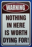 Warning Nothing in Here is Worth Dying For - Funny Novelty Metal Sign