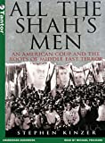 All the Shah's Men: An American Coup and the Roots of Middle East Terror (MP3 CD) (1400151066) by Kinzer, Stephen
