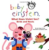 What Does Violet See? Birds and Nests (Baby Einstein) (0786808748) by Julie Aigner-Clark
