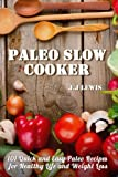 Paleo Slow Cooker: 101 Quick and Easy Paleo Recipes for Healthy Life and Weight