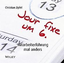 Jour fixe um 6: Mitarbeiterführung mal anders Hörbuch von Christian Zipfel Gesprochen von: Michael Mentzel