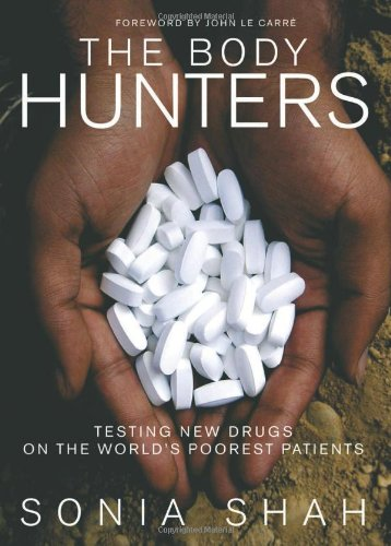 the-body-hunters-testings-new-drugs-on-the-worlds-poorest-patients-how-the-drug-industry-tests-its-p