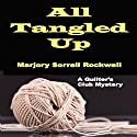 All Tangled Up: Quilters Club Mysteries, Book 6 Audiobook by Marjory Sorrell Rockwell Narrated by Katherine Thompson