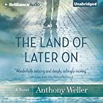 The Land of Later On: A Novel | Anthony Weller