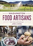 Washington Food Artisans: Farm Stories and Chef Recipes