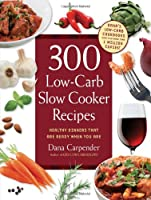 300 Low-Carb Slow Cooker Recipes: Healthy Dinners that are Ready When You Are Front Cover