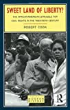 Sweet Land of Liberty?: The African-American Struggle for Civil Rights in the Twentieth Century (Studies In Modern History) (0582215323) by Cook, Robert