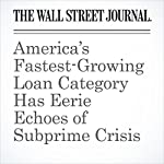 America's Fastest-Growing Loan Category Has Eerie Echoes of Subprime Crisis | Kirsten Grind