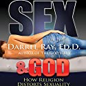 Sex & God: How Religion Distorts Sexuality Audiobook by Darrel Ray Narrated by Darrel Ray