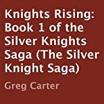 Knights Rising: Silver Knights Saga, Book 1 | Greg Carter