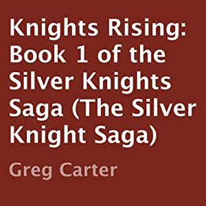 Knights Rising: Silver Knights Saga, Book 1 | [Greg Carter]