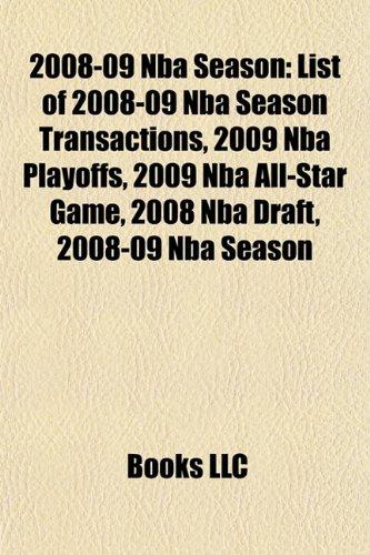 2008-09 Nba Season: List of 2008-09 Nba Season Transactions, 2009 Nba Playoffs, 2009 Nba All-Star Game, 2008 Nba Draft, 2009 Nba Finals