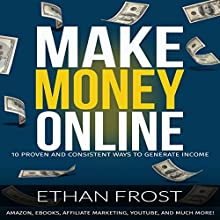 Make Money Online: 10 Proven and Consistent Ways to Generate Income Audiobook by Ethan Frost Narrated by Elaine Kvernum