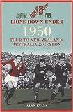 Alan Evans Lions Down Under: Tour to New Zealand, Australia and Ceylon