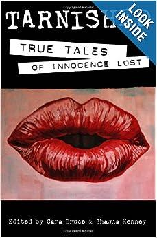 Tarnished: True Tales of Innocence Lost: Shawna Kenney, Cara Bruce
