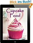 Cupcake Food: 100 Rezepte f�r zauberh...