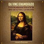 Da Vinci Enamorado: La interminable historia de amor de Da Vinci y La Gioconda [Da Vinci in Love: The Neverending Story of the Love of Da Vinci and La Gioconda] | Lázaro Droznes