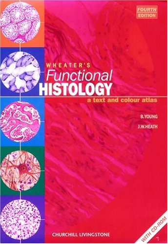 Wheater's Functional Histology: A Text and Colour Atlas (Book with CD-ROM) (Functional Histology (Wheater's)), Barbara Young BSc  Med Sci (Hons)  PhD  MB  BChir  MRCP  FRCPA, John W. Heath BSc(Hons)(Melbourne)  PhD(Melbourne)