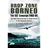 Drop Zone Borneo, The RAF Campaign 1963-65: 'The Most Successful Use of Armed Forces in the Twentieth Century' (Pen & Sword Military)by Roger Annett