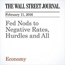 Fed Nods to Negative Rates, Hurdles and All Other by Michael S. Derby, Josh Zumbrun Narrated by Alexander Quincy