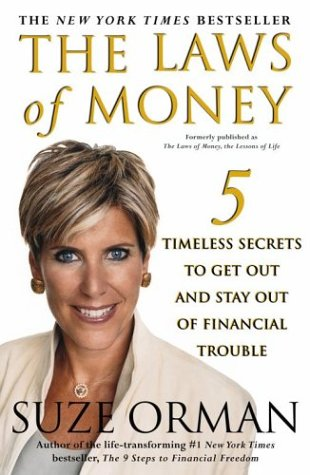 The Laws of Money : 5 Timeless Secrets to Get Out and Stay Out of Financial Trouble, SUZE ORMAN