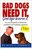 img - for Bad Dogs Need It: Good Dogs Deserve It: An Encyclopedia of Behavior Problems and Training Solutions book / textbook / text book