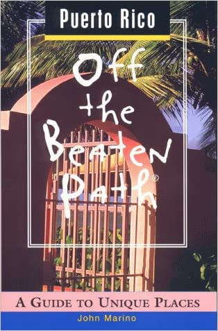 Puerto Rico Off the Beaten Path: A Guide to Unique Places (Off the Beaten Path Series) written by John Marino