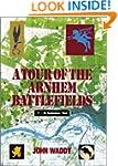 A Tour of the Arnhem Battlefields