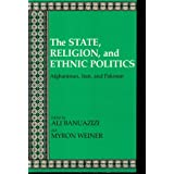 The State, Religion, and Ethnic Politics: Afghanistan, Iran, and Pakistan (Contemporary Issues in the Middle East...
