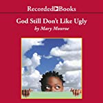 God Still Don't Like Ugly (       UNABRIDGED) by Mary Monroe Narrated by Patricia Floyd