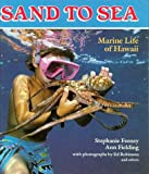 img - for Sand to Sea: Marine Life of Hawaii (A Kolowalu Book) book / textbook / text book