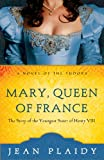 img - for Mary, Queen of France: The Story of the Youngest Sister of Henry VIII (A Novel of the Tudors) book / textbook / text book