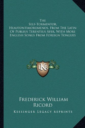 The Self-Tormentor, Heautontimorumenos, from the Latin of Publius Terentius Afer, with More English Songs from Foreign Tongues