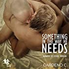 Something in the Way He Needs: Family Collection Hörbuch von Cardeno C. Gesprochen von: Ezekiel Robison