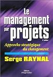 echange, troc Serge Raynal - Le Management de projet : Approche stratégique du changement