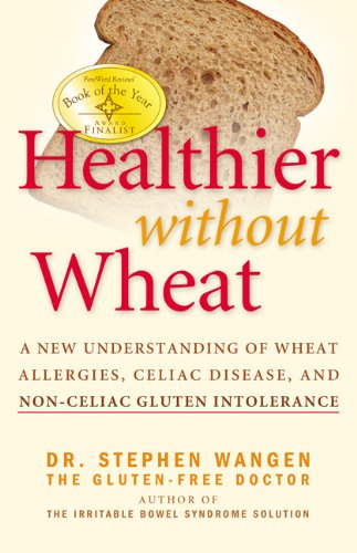 Healthier Without Wheat: A New Understanding of Wheat Allergies, Celiac Disease, and Non-Celiac Gluten Intolerance.: Stephen Wangen: 9780976853794: Amazon.com: Books