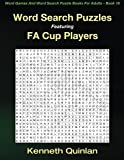Word Search Puzzles Featuring FA Cup Players (Word Games And Word Search Puzzle Books For Adults) (Volume 19)