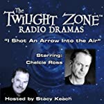 I Shot an Arrow into the Air: The Twilight Zone Radio Dramas | Madeline Champion,Rod Serling