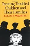 img - for Treating Troubled Children and Their Families by Ellen F. Wachtel PhD JD (2004-06-02) book / textbook / text book
