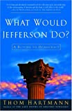 What Would Jefferson Do?: A Return to Democracy (1400052092) by Thom Hartmann