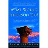 What Would Jefferson Do?: A Return to Democracy ~ Thom Hartmann