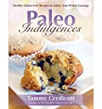 By Tammy Credicott - Paleo Indulgences: Healthy Gluten-Free Recipes to Satisfy Your Primal Cravings (9.8.2012)