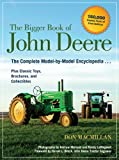 img - for The Bigger Book of John Deere: The Complete Model-by-Model Encyclopedia Plus Classic Toys, Brochures, and Collectibles book / textbook / text book
