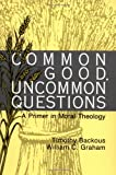 Common Good, Uncommon Questions: A Primer in Moral Theology
