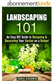 Landscaping 101: An Easy DIY Guide to Designing & Decorating Your Garden on a Budget (Gardening & Homesteading) (English Edition)