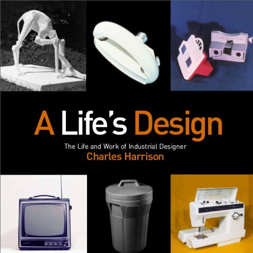 A Life's Design: The Life And Work of Industrial