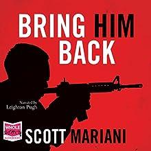 Bring Him Back (       UNABRIDGED) by Scott Mariani Narrated by Leighton Pugh