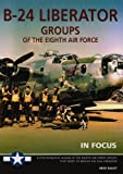 B-24 Liberator Groups of the Eighth Air Force in Focus - a Photographic Album of the Eighth Air Force Groups That Went to War in the B-24 Liberator (0954620194) by Bailey, Mike